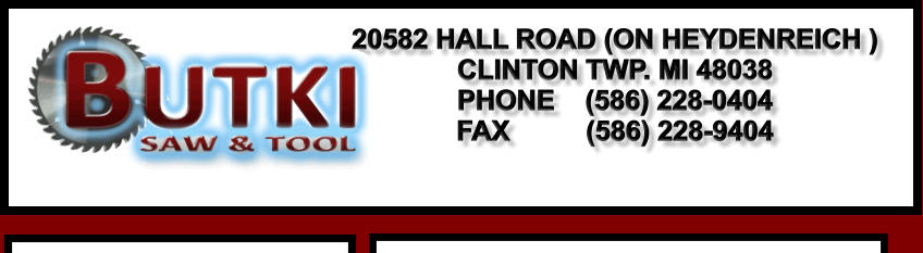 20582 HALL ROAD (ON HEYDENREICH ) CLINTON TWP. MI 48038 PHONE    (586) 228-0404 FAX          (586) 228-9404